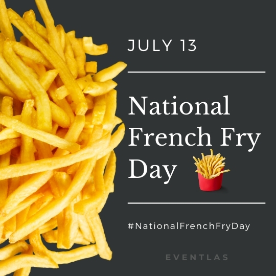 13 July National French Fries Day