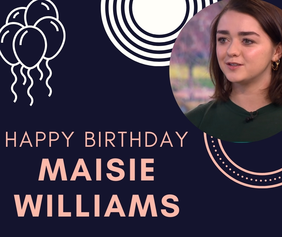 Maisie Williams Birthday